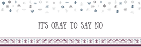 Stress-Free Holiday Tip #3: It's Okay To Say No