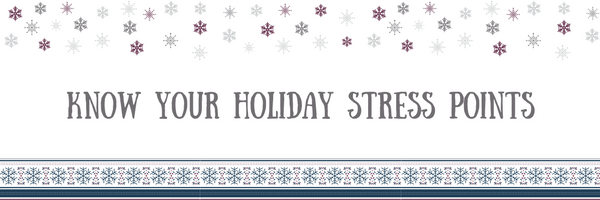 Stress Free Holiday Tip #6: Know Your Holiday Stress-Points