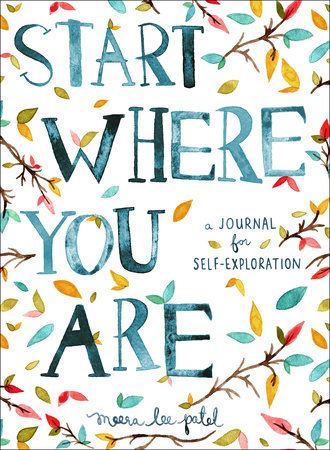 Start Where You Are - A Journal for Self-Exploration by Meera Lee Patel